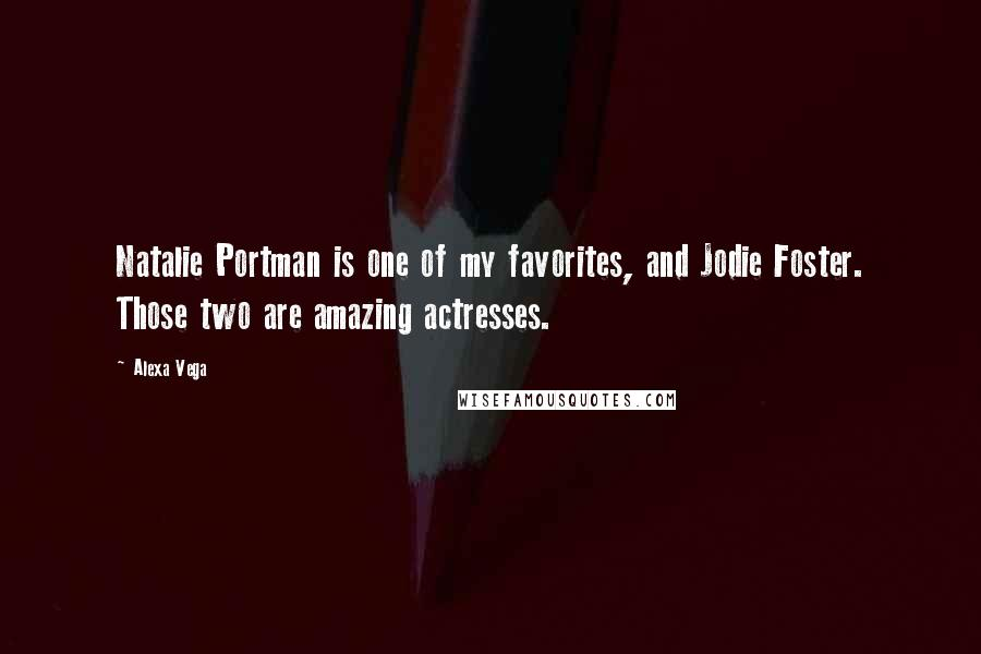 Alexa Vega quotes: Natalie Portman is one of my favorites, and Jodie Foster. Those two are amazing actresses.