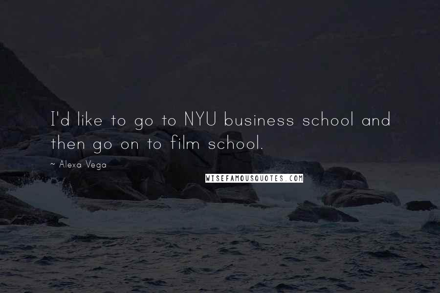 Alexa Vega quotes: I'd like to go to NYU business school and then go on to film school.