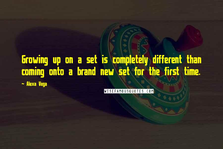 Alexa Vega quotes: Growing up on a set is completely different than coming onto a brand new set for the first time.