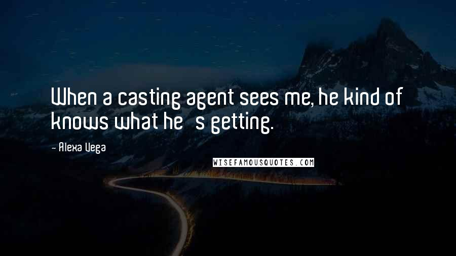 Alexa Vega quotes: When a casting agent sees me, he kind of knows what he's getting.