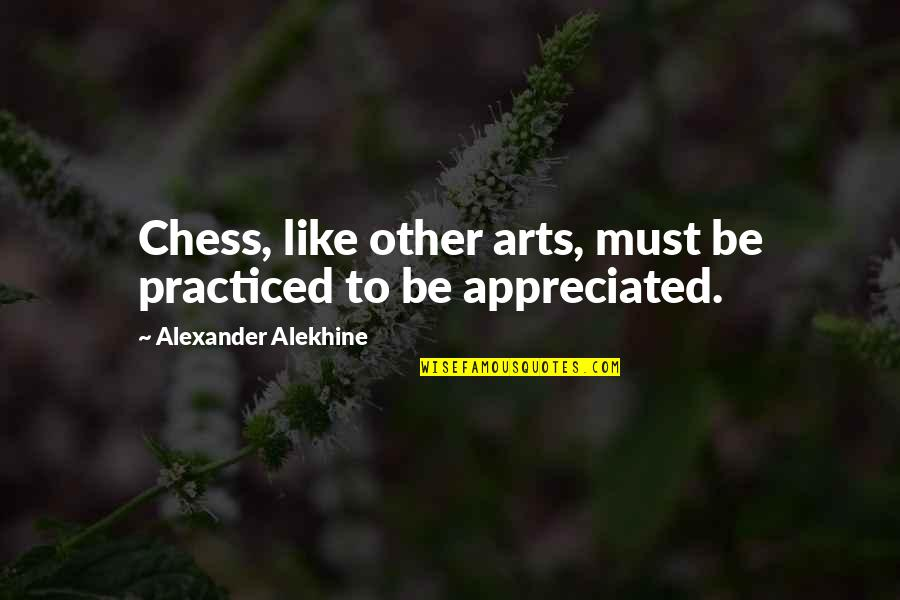 Alexander Alekhine Quotes By Alexander Alekhine: Chess, like other arts, must be practiced to