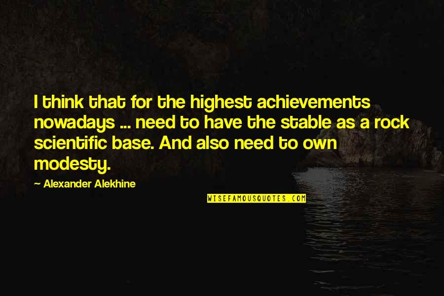 Alexander Alekhine Quotes By Alexander Alekhine: I think that for the highest achievements nowadays