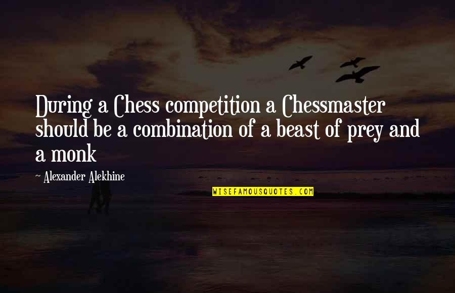 Alexander Alekhine Quotes By Alexander Alekhine: During a Chess competition a Chessmaster should be