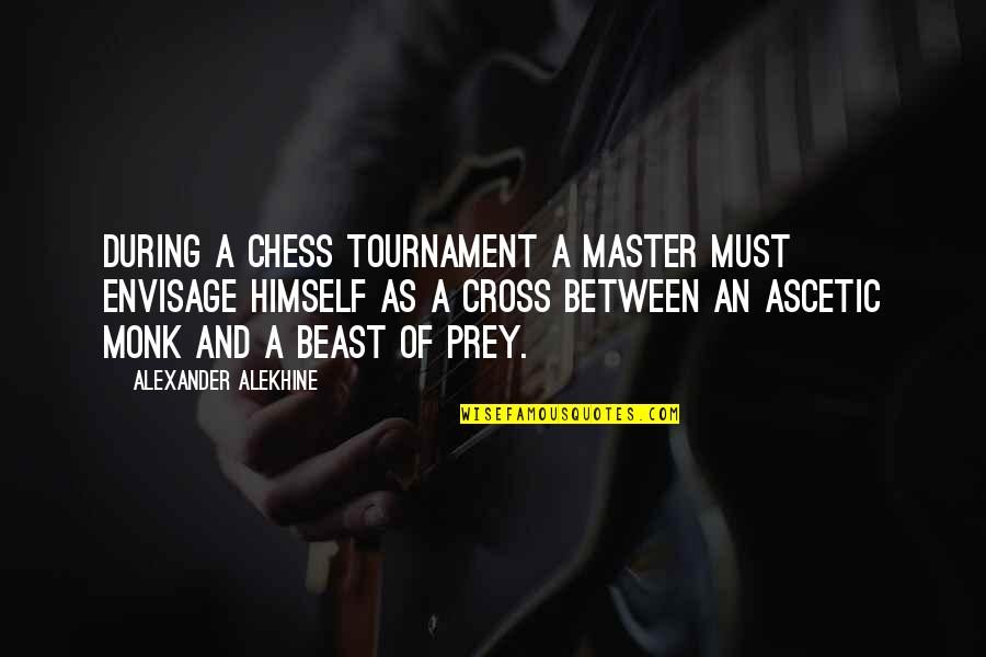 Alexander Alekhine Quotes By Alexander Alekhine: During a chess tournament a master must envisage