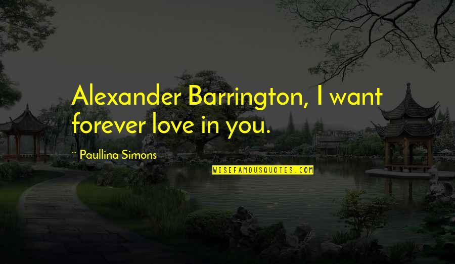 Alexander Barrington Quotes By Paullina Simons: Alexander Barrington, I want forever love in you.