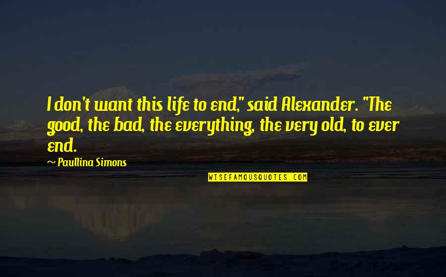 """Alexander Barrington Quotes By Paullina Simons: I don't want this life to end,"""" said"""