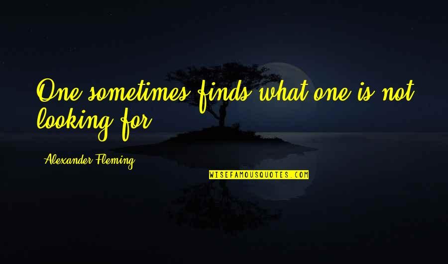 Alexander Fleming's Quotes By Alexander Fleming: One sometimes finds what one is not looking