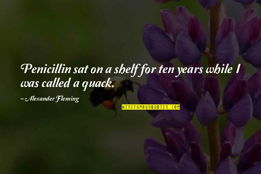 Alexander Fleming's Quotes By Alexander Fleming: Penicillin sat on a shelf for ten years