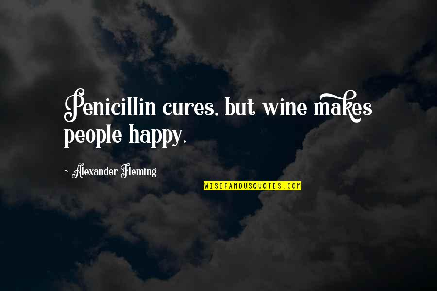 Alexander Fleming's Quotes By Alexander Fleming: Penicillin cures, but wine makes people happy.