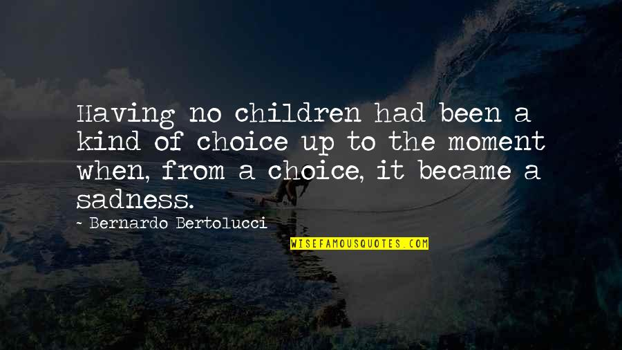 Alexander Fleming's Quotes By Bernardo Bertolucci: Having no children had been a kind of