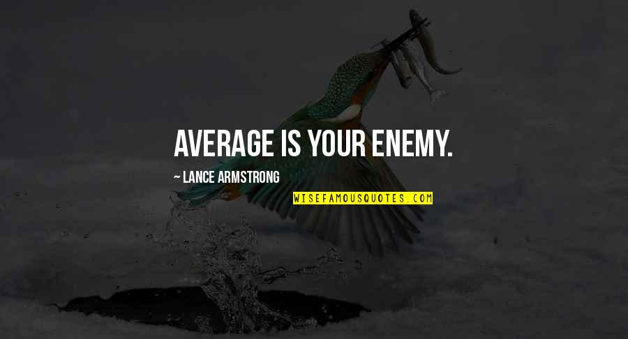 Alexander Fleming's Quotes By Lance Armstrong: Average is Your Enemy.