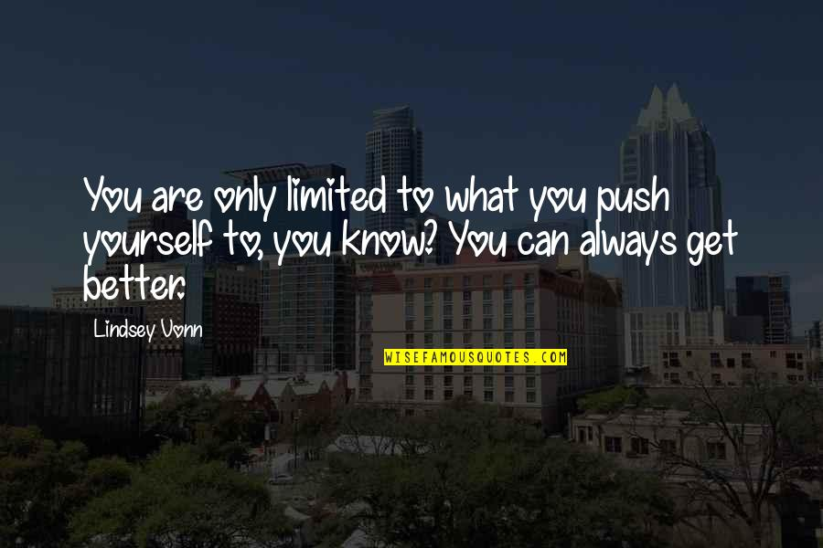 Alexander Fleming's Quotes By Lindsey Vonn: You are only limited to what you push