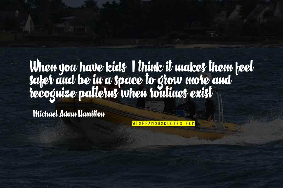 Alexander Fleming's Quotes By Michael Adam Hamilton: When you have kids, I think it makes