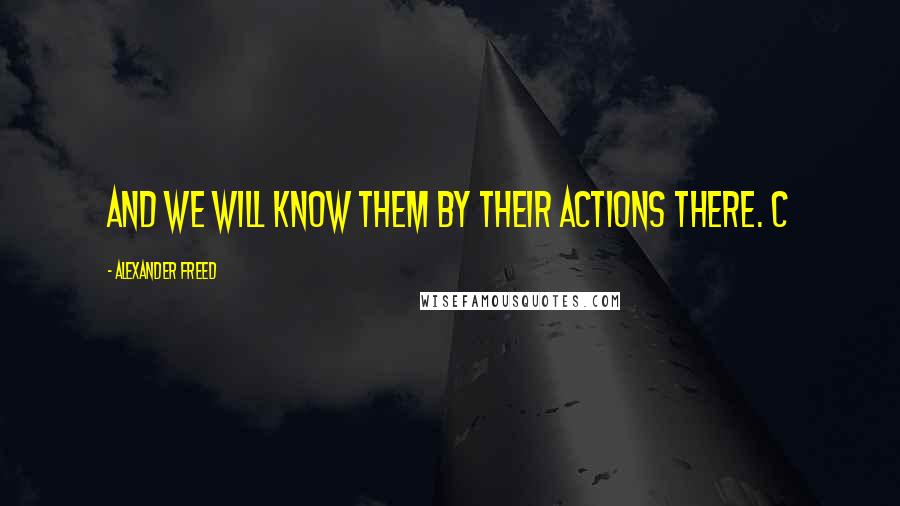 Alexander Freed quotes: And we will know them by their actions there. C