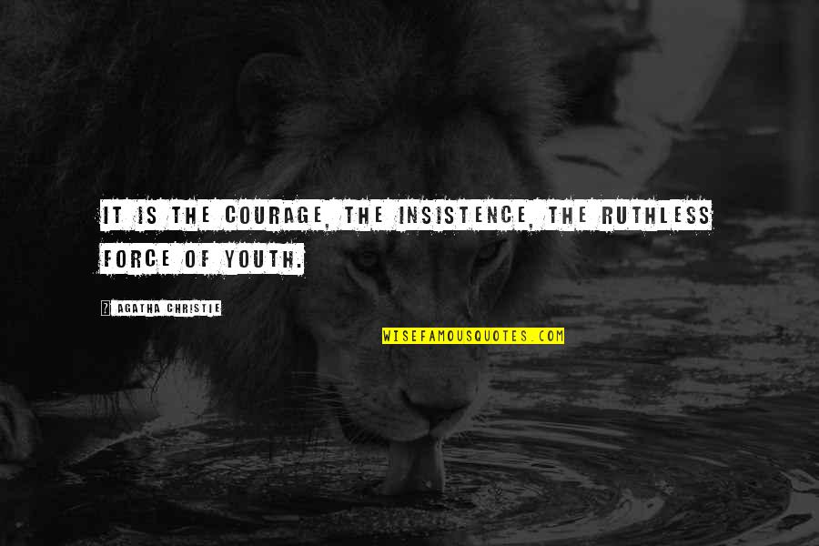 Alexander Hartdegen Quotes By Agatha Christie: It is the courage, the insistence, the ruthless