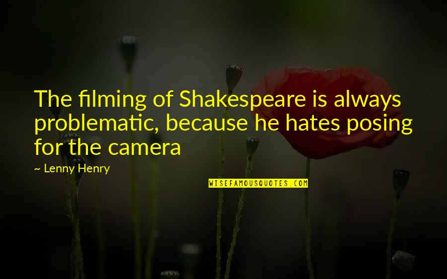 Alexander Hartdegen Quotes By Lenny Henry: The filming of Shakespeare is always problematic, because