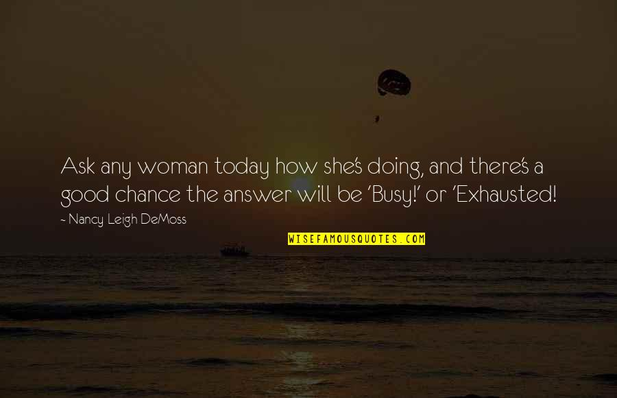 Alexander Hartdegen Quotes By Nancy Leigh DeMoss: Ask any woman today how she's doing, and