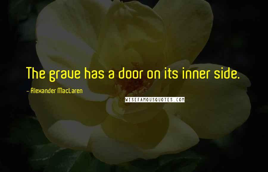 Alexander MacLaren quotes: The grave has a door on its inner side.