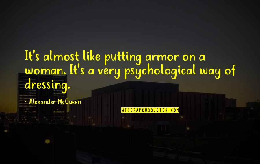 Alexander Mcqueen Quotes By Alexander McQueen: It's almost like putting armor on a woman.