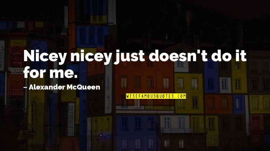 Alexander Mcqueen Quotes By Alexander McQueen: Nicey nicey just doesn't do it for me.