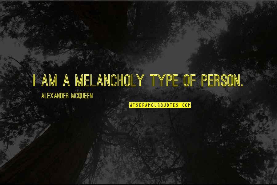 Alexander Mcqueen Quotes By Alexander McQueen: I am a melancholy type of person.