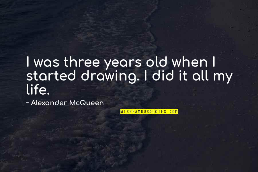 Alexander Mcqueen Quotes By Alexander McQueen: I was three years old when I started