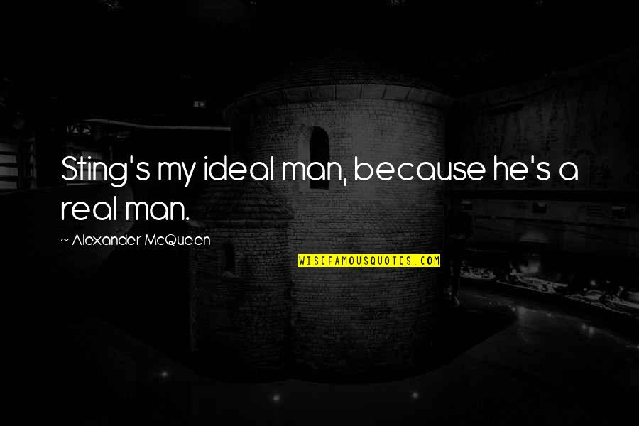Alexander Mcqueen Quotes By Alexander McQueen: Sting's my ideal man, because he's a real