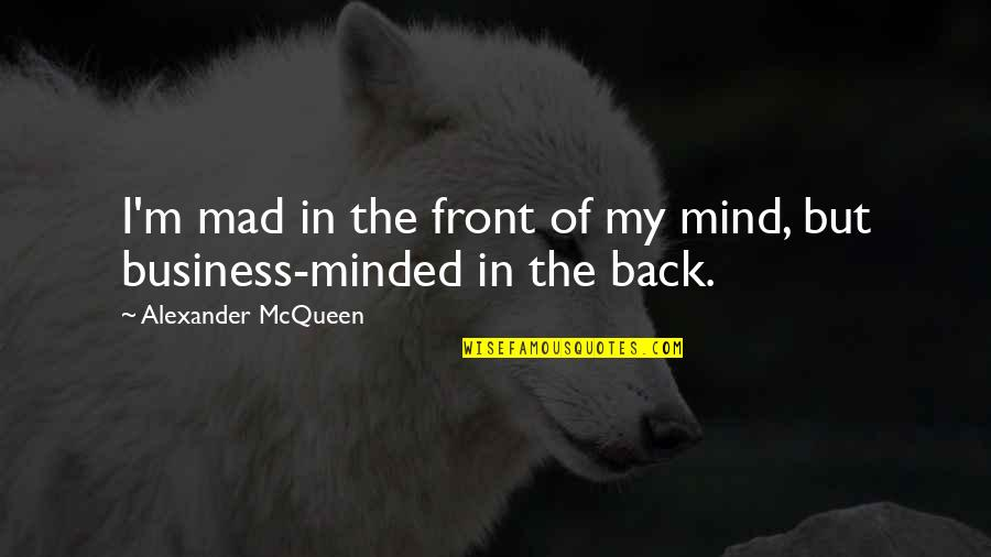 Alexander Mcqueen Quotes By Alexander McQueen: I'm mad in the front of my mind,