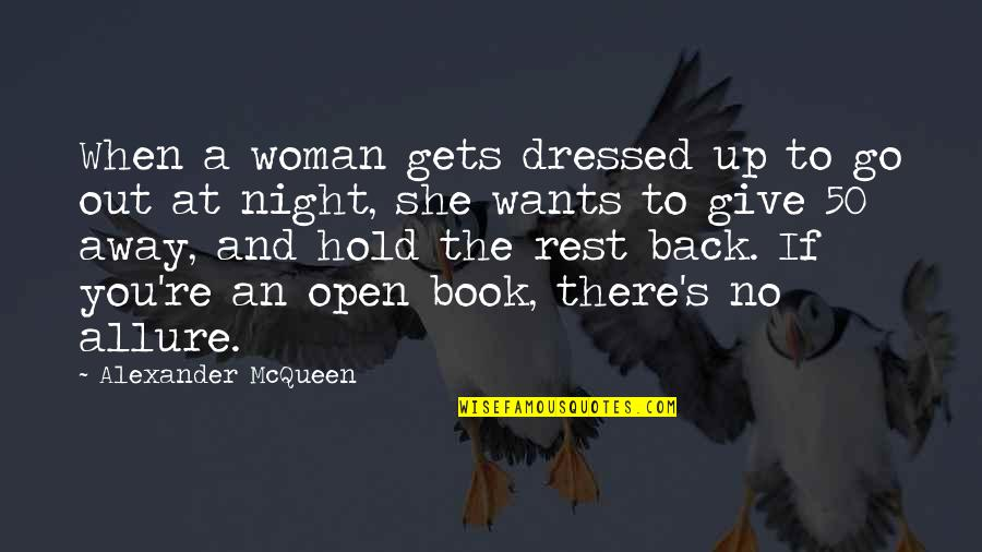 Alexander Mcqueen Quotes By Alexander McQueen: When a woman gets dressed up to go