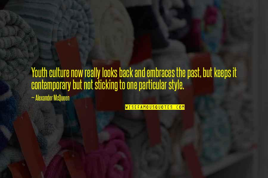 Alexander Mcqueen Quotes By Alexander McQueen: Youth culture now really looks back and embraces