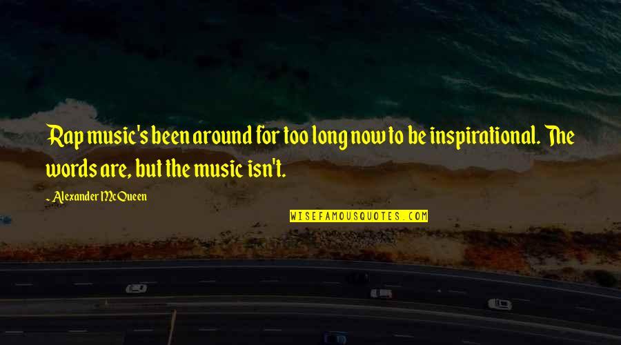 Alexander Mcqueen Quotes By Alexander McQueen: Rap music's been around for too long now
