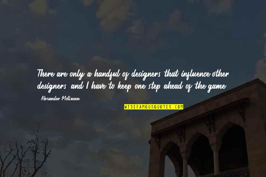 Alexander Mcqueen Quotes By Alexander McQueen: There are only a handful of designers that