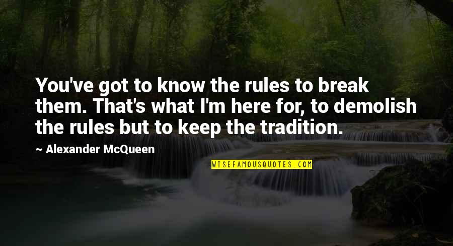 Alexander Mcqueen Quotes By Alexander McQueen: You've got to know the rules to break