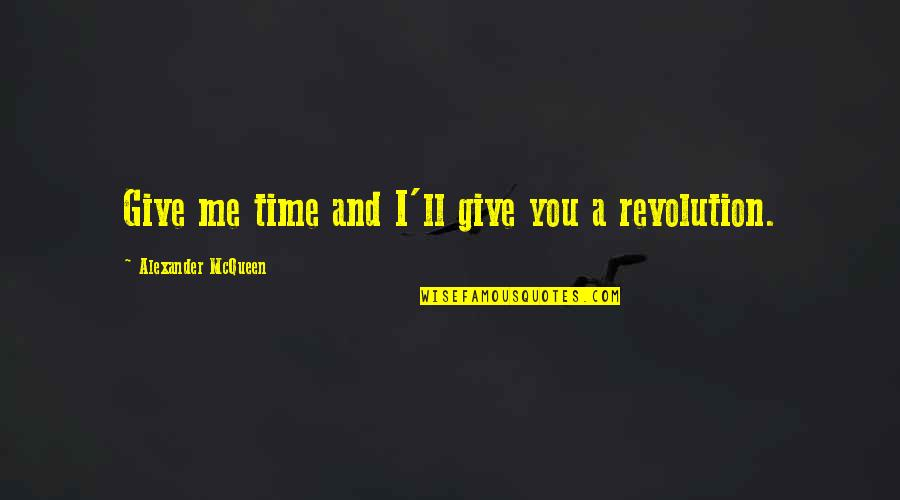 Alexander Mcqueen Quotes By Alexander McQueen: Give me time and I'll give you a