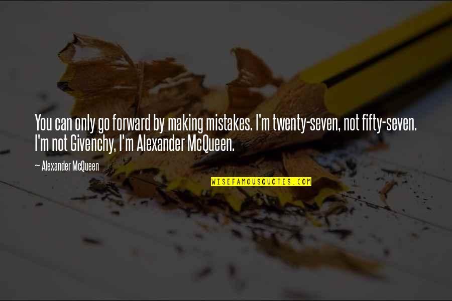 Alexander Mcqueen Quotes By Alexander McQueen: You can only go forward by making mistakes.