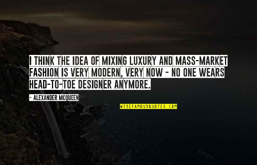 Alexander Mcqueen Quotes By Alexander McQueen: I think the idea of mixing luxury and