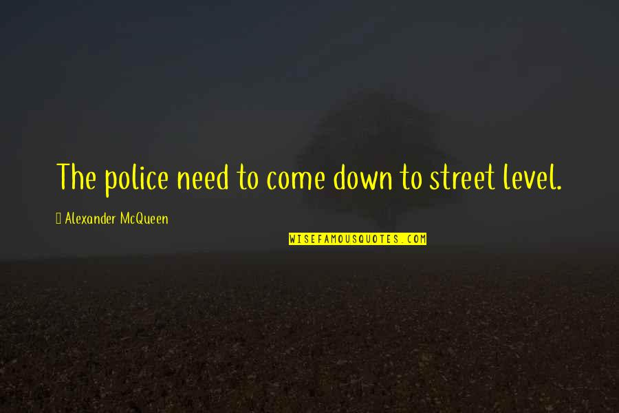 Alexander Mcqueen Quotes By Alexander McQueen: The police need to come down to street