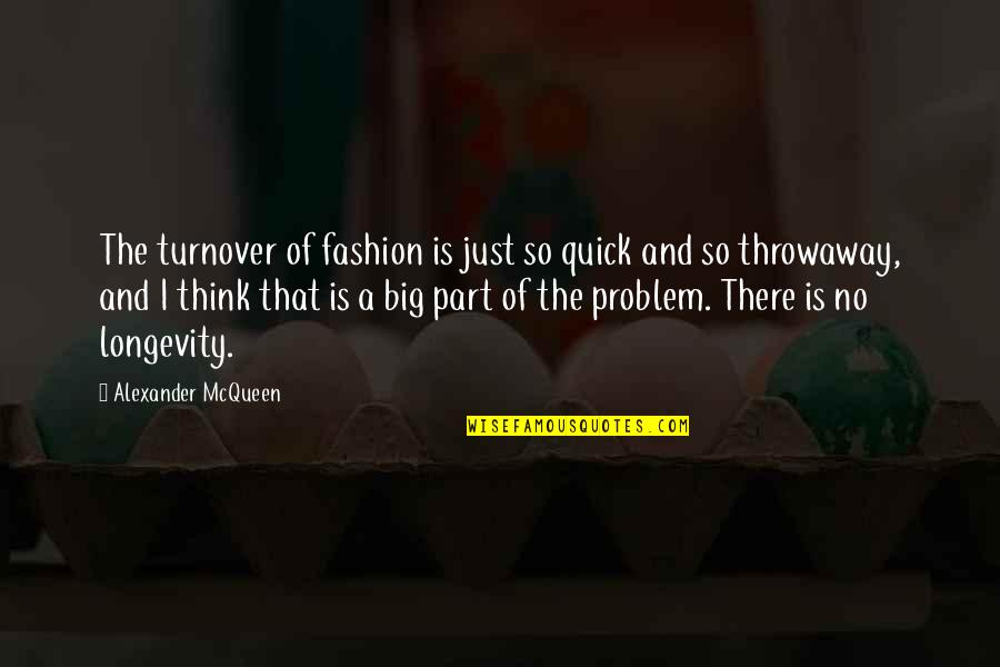 Alexander Mcqueen Quotes By Alexander McQueen: The turnover of fashion is just so quick