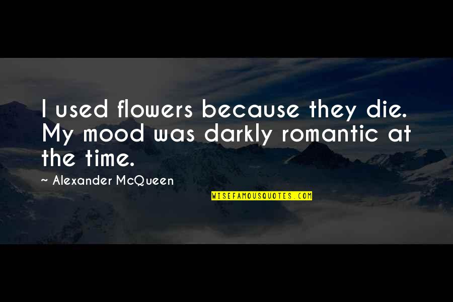 Alexander Mcqueen Quotes By Alexander McQueen: I used flowers because they die. My mood