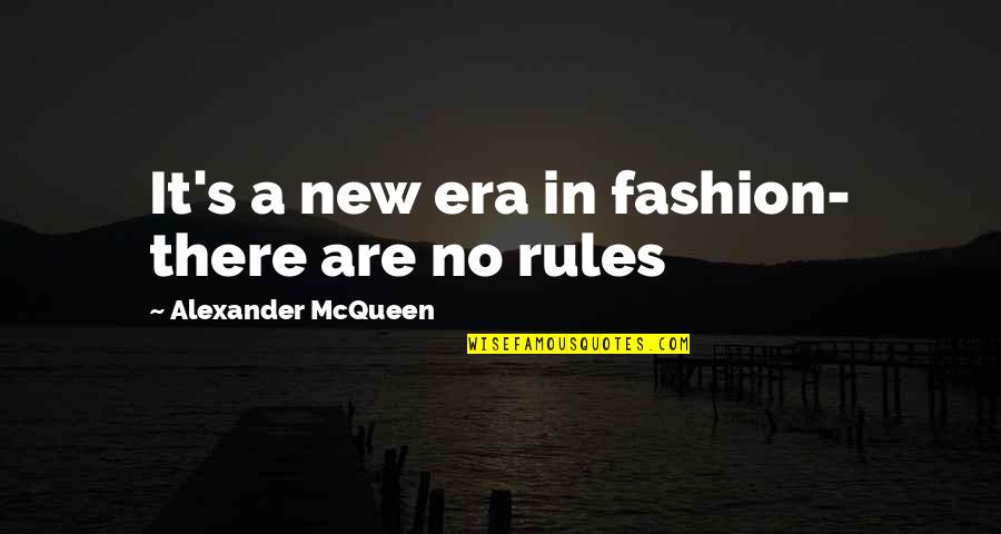 Alexander Mcqueen Quotes By Alexander McQueen: It's a new era in fashion- there are