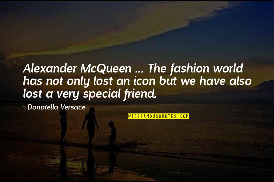 Alexander Mcqueen Quotes By Donatella Versace: Alexander McQueen ... The fashion world has not