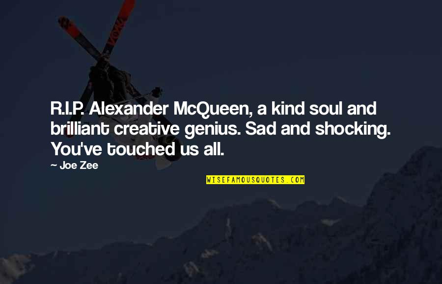 Alexander Mcqueen Quotes By Joe Zee: R.I.P. Alexander McQueen, a kind soul and brilliant