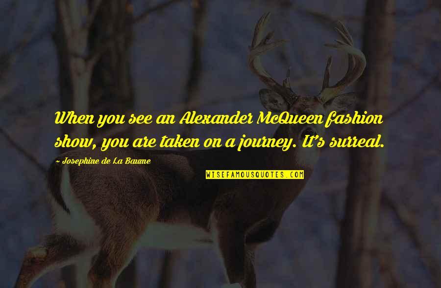 Alexander Mcqueen Quotes By Josephine De La Baume: When you see an Alexander McQueen fashion show,