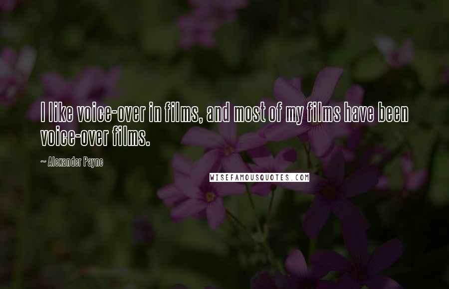 Alexander Payne quotes: I like voice-over in films, and most of my films have been voice-over films.
