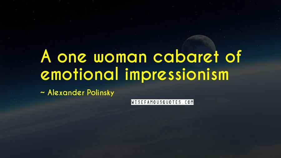 Alexander Polinsky quotes: A one woman cabaret of emotional impressionism