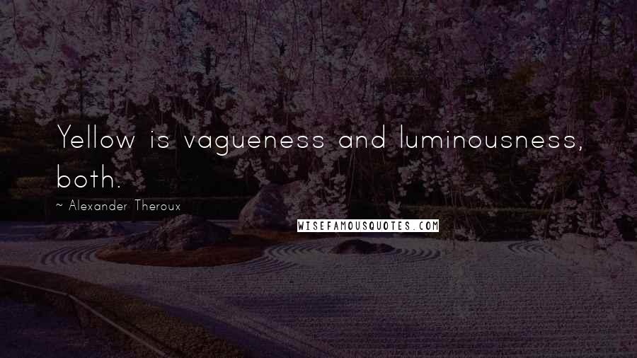 Alexander Theroux quotes: Yellow is vagueness and luminousness, both.