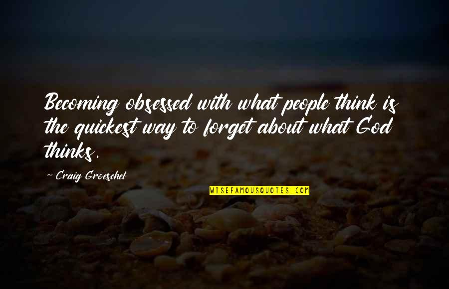 Alexandra Ansanelli Quotes By Craig Groeschel: Becoming obsessed with what people think is the