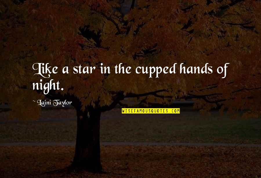 Alexandra Ansanelli Quotes By Laini Taylor: Like a star in the cupped hands of