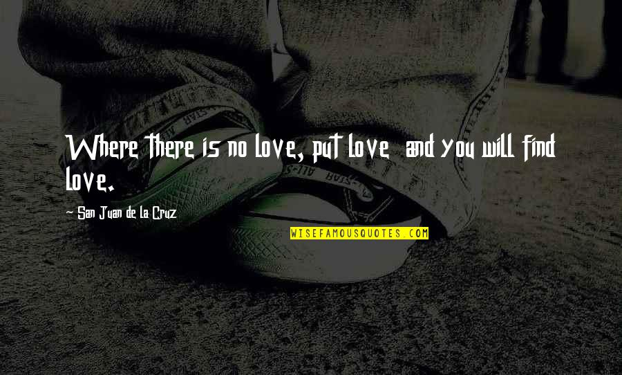 Alexandra Ansanelli Quotes By San Juan De La Cruz: Where there is no love, put love and