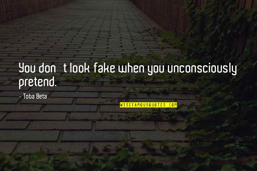 Alexandra Ansanelli Quotes By Toba Beta: You don't look fake when you unconsciously pretend.